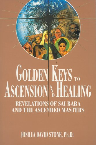 Golden Keys to Ascension and Healing: Revelations of Sai Baba and the Ascended Masters (Ascension Series, Book 8) (Easy-To-Read Encyclopedia of the Spiritual Path) (1891824031) by Joshua David Stone PhD