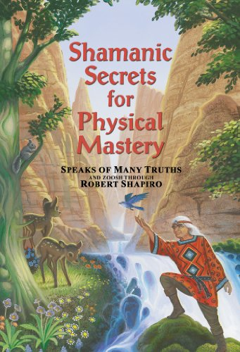 9781891824296: Shamanic Secrets for Physical Mastery: Speaks of Many Truths and Zoosh Through Robert Shapiro (Shamanic Secrets)