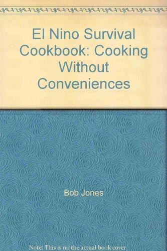 El Nino Survival Cookbook: Cooking Without Conveniences