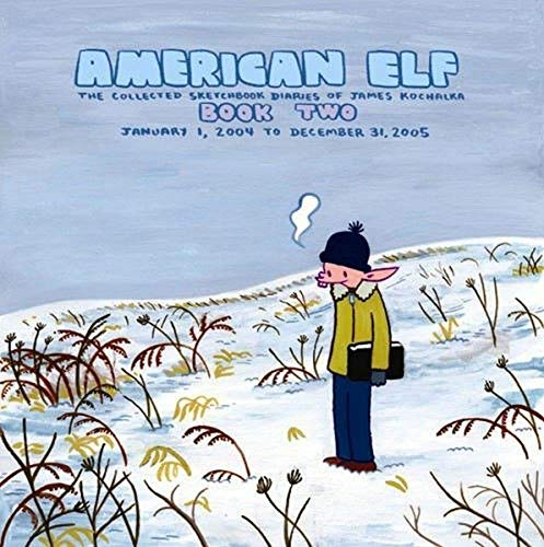 American Elf Book Two: The Collected Sketchbook Diaries of James Kochalka January 1, 2004 to Dece...