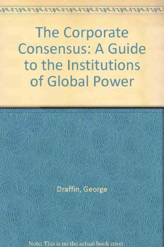 9781891843082: The Corporate Consensus: A Guide to the Institutions of Global Power