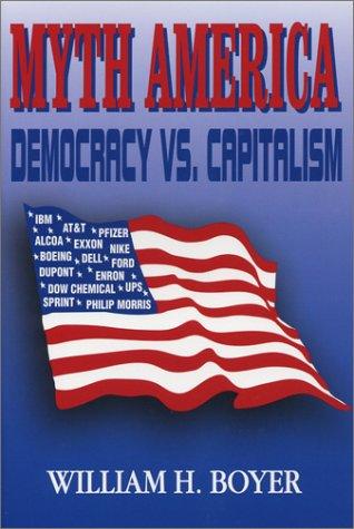 Myth America Democracy Vs Capitalism: William H Boyer