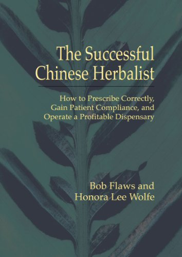 9781891845291: The Successful Chinese Herbalist: How to Prescribe Correctly, Gain Patient Compliance, and Operate a Profitable Dispensary