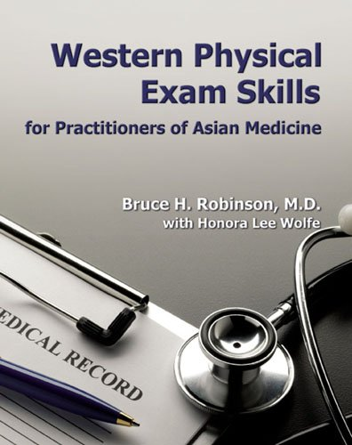 Western Physical Exam Skills for Practitioners of Asian Medicine: Bruce H Robinson; MD with Honora ...