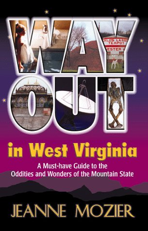 9781891852022: Way Out in West Virginia: A Must Have Guide to the Oddities and Wonders of the Mountain