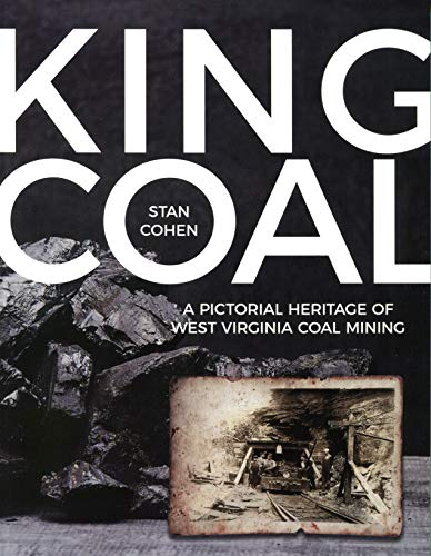 King Coal : A Pictorial Heritage of: Stan Cohen