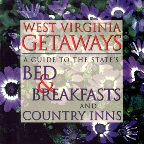 9781891852084: West Virginia Getaways: A Guide to the State's bed & Breakfast and Country Inns