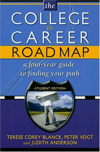College to Career Road Map: A Four-Year: Blanck, Terese Corey;