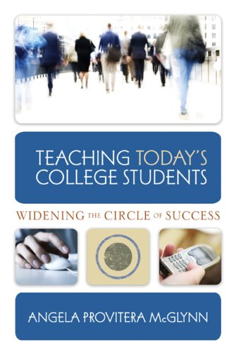 Teaching Today s College Students Widening the: McGlynn, Angela Provitera