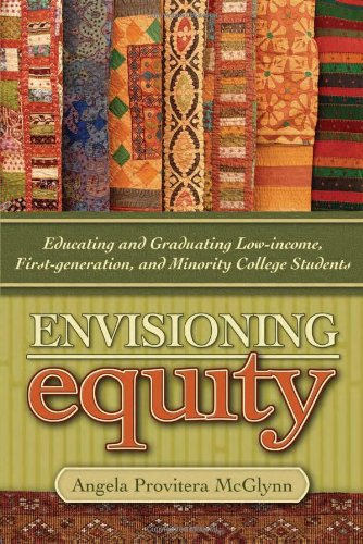 Envisioning Equity:Educating and Graduating Low-income, First-generation, and: Angela Provitera McGlynn