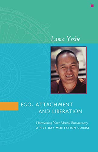 9781891868184: EGO, ATTACHMENT AND LIBERATION (Overcoming your mental bureaucracy. A five-day meditation course)