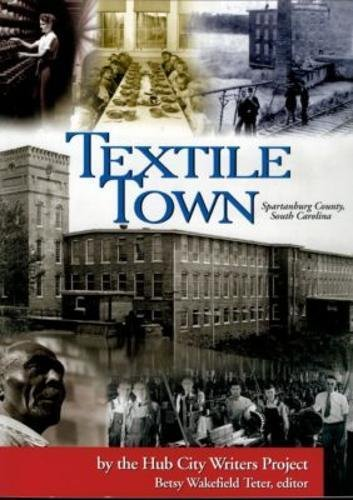 Textile Town: Spartanburg County, South Carolina: Betsy Wakefield Teter