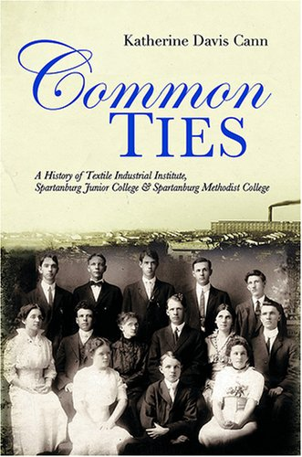 9781891885549: Common Ties: A History of Textile Industrial Institute, Spartanburg Junior College and Spartanburg Methodist College