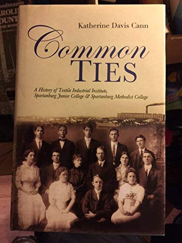 9781891885556: COMMON TIES: A History of Textile Industrial, Institute, Spartanburg Junior College, And...
