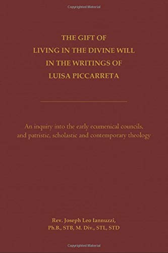 The Gift of Living in the Divine Will in the Writings of Luisa Piccarreta: Ph.B Rev. Joseph Leo ...