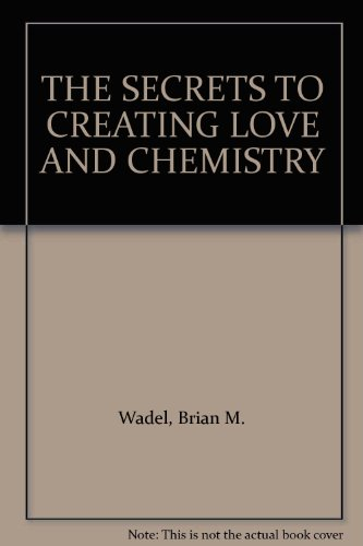 9781891918988: THE SECRETS TO CREATING LOVE AND CHEMISTRY