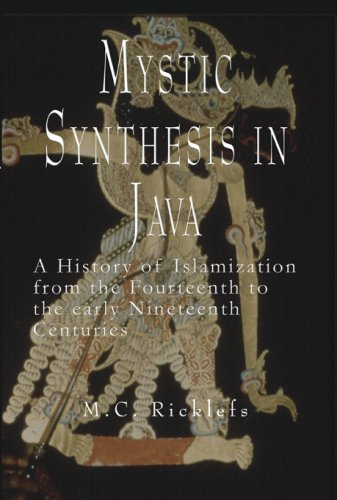 Mystic Synthesis in Java: A History of Islamization from the Fourteenth to the Early Nineteenth ...