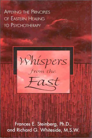 Whispers from the East: Applying the Principles of Eastern Healing to Psychotherapy: Frances E. ...