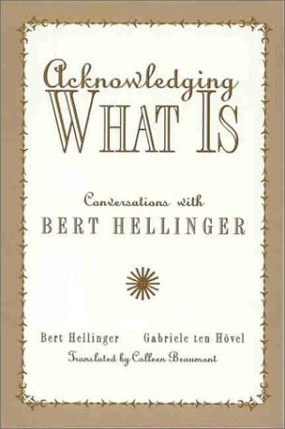 9781891944321: Acknowledging What Is: Conversations with Bert Hellinger