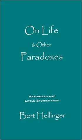 On Life & Other Paradoxes: Aphorisms and Little Stories from Bert Hellinger (1891944894) by Bert Hellinger