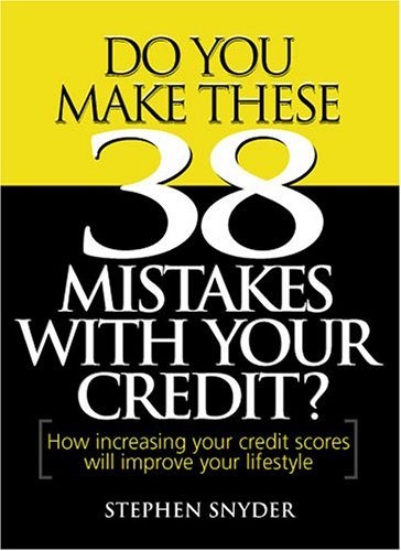 Do You Make These 38 Mistakes with Your Credit? How increasing your credit scores will improve your lifestyle (1891945033) by Snyder, Stephen