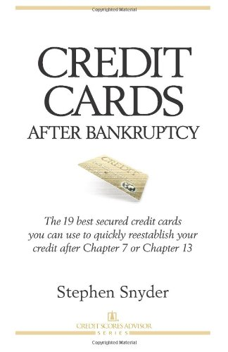 Credit Cards After Bankruptcy: The 19 best secured credit cards  you can use to quickly reestablish your  credit after Chapter 7 or Chapter 13 (Volume 1) (189194505X) by Snyder, Stephen