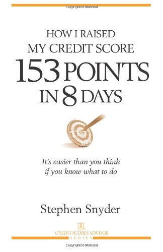 How I Raised My Credit Score 153 Points in 8 Days: It's easier than you think if you know what to do (1891945165) by Snyder, Stephen