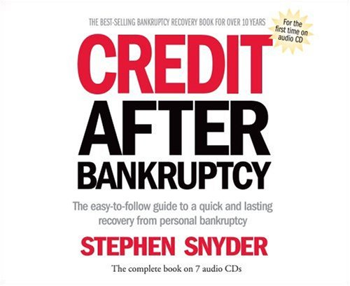 Credit After Bankruptcy: The easy-to-follow guide to a quick and lasting recovery from personal ...
