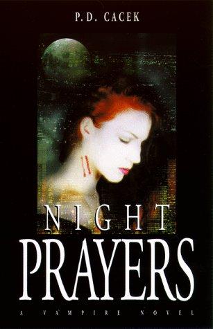 Night Prayers: A Vampire Novel: Cacek, P. D.