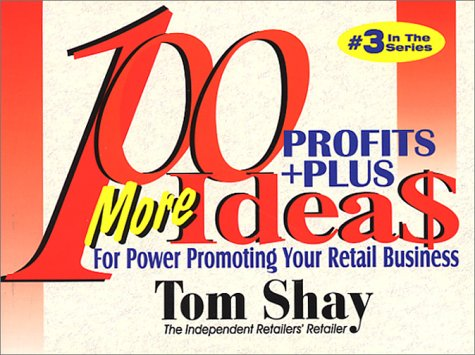 100 More Profits Plus Ideas for Power Promoting: Shay, Tom