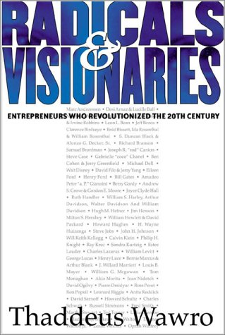 9781891984136: Radicals and Visionaries: Entreprenuers Who Revolutioized the 20th Century