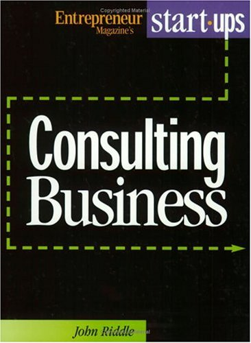 Start Your Own Consulting Business: Entrepreneur Press; Riddle,