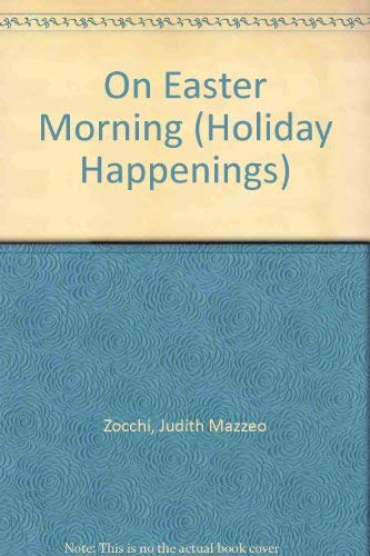 On Easter Morning (Holiday Happenings): Judith Mazzeo Zocchi,