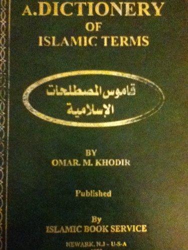 A Dictionery Dictionary of Islamic Terms: Khodir, Omar M.