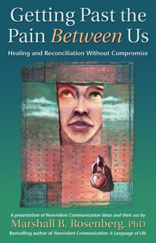 Getting Past the Pain Between Us: Healing: Marshall B. Rosenberg