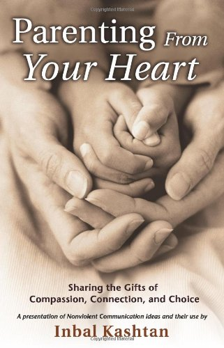 9781892005083: Parenting From Your Heart: Sharing The Gifts Of Compassion, Connection, And Choice