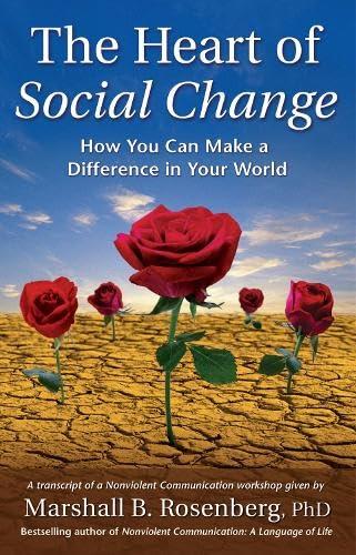 The Heart of Social Change: How to: Marshall B. Rosenberg