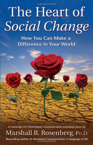 9781892005106: The Heart of Social Change: How to Make a Difference in Your World (Nonviolent Communication Guides)