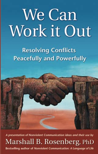 We Can Work It Out: Resolving Conflicts: Rosenberg PhD, Marshall
