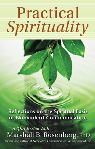 Practical Spirituality : Reflections on the Spiritual Basis of Nonviolent Communication (A Q & A ...