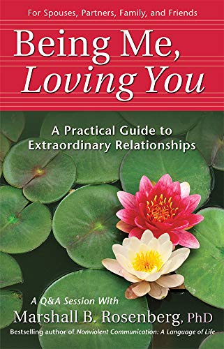 Being Me, Loving You: A Practical Guide: Marshall B. Rosenberg