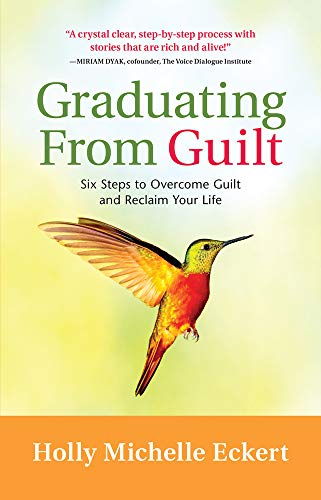 Graduating From Guilt: Six Steps to Overcome Guilt and Reclaim Your Life: Eckert, Holly Michelle