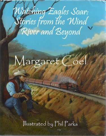 Watching Eagles Soar: Stories from the Wind River Reservation and Beyond: Coel, Margaret.
