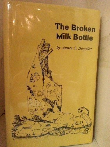 The broken milk bottle: Benedict, James S