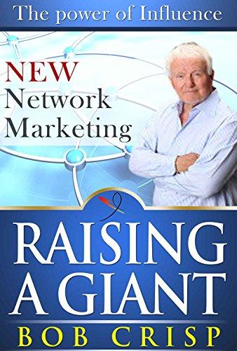 Raising a Giant: A Book About Becoming a Leader in Network Marketing: Robert E. Crisp, Bob Crisp, ...