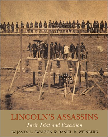 LINCOLN'S ASSASSINS: Their Trial and Execution, an Illustrated History