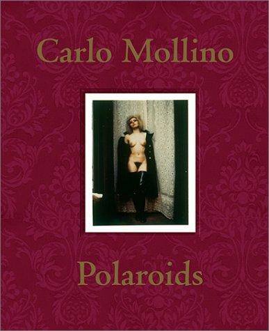 Carlo Mollino: Polaroids: Mollino, Carlo; Ferrari, Fulvio; Ferrari, Napoleone