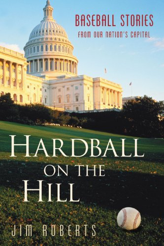 Hardball on the Hill: Baseball Stories from: Roberts, Jim