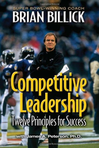 Competitive Leadership: Twelve Principles for Success: Billick, Brian with James A. Peterson