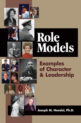 Role Models Examples Of Character Leadership By Joseph M Hoedel